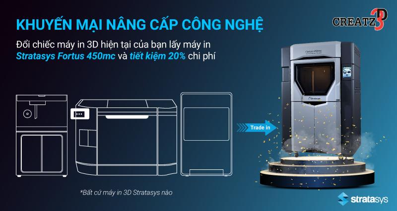 Khuyến mại đổi máy in 3D cũ lấy Stratasys Fortus 450mc mới